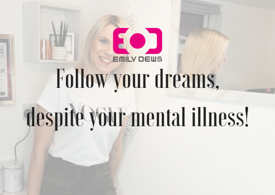 Follow your dreams, despite your mental illness.